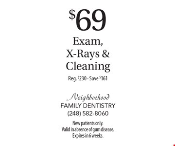 $69 Exam, X-Rays & Cleaning Reg. $230. Save $161. New patients only.Valid in absence of gum disease.Expires in 6 weeks.