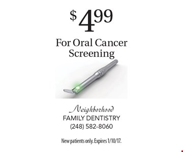 $4.99 For Oral Cancer Screening. New patients only. Expires 1/10/17.