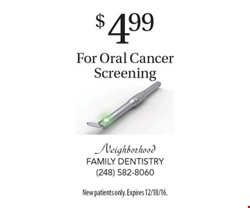 $4.99 For Oral Cancer Screening. New patients only. Expires 12/18/16.