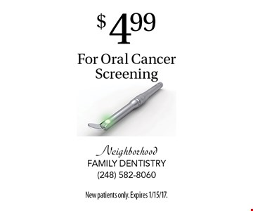 $4.99 For Oral Cancer Screening. New patients only. Expires 1/15/17.
