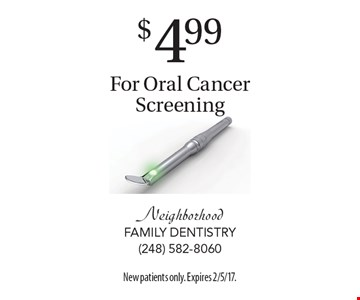 $4.99 For Oral Cancer Screening. New patients only. Expires 2/5/17.
