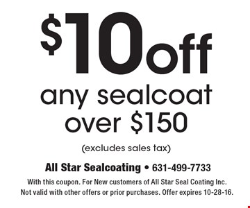 $10 off any seal coat over $150 (excludes sales tax). With this coupon. For New customers of All Star Seal Coating Inc. Not valid with other offers or prior purchases. Offer expires 10-28-16.