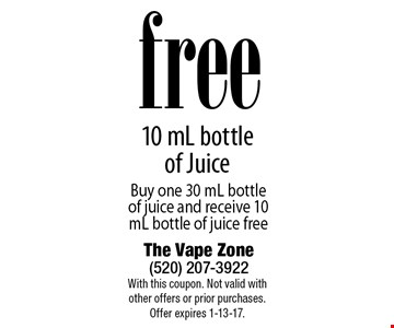 free 10 mL bottle of Juice Buy one 30 mL bottle of juice and receive 10 mL bottle of juice free. With this coupon. Not valid with other offers or prior purchases. Offer expires 1-13-17.