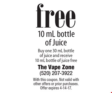 Free 10 mL bottle of Juice Buy one 30 mL bottle of juice and receive 10 mL bottle of juice free. With this coupon. Not valid with other offers or prior purchases. Offer expires 4-14-17.