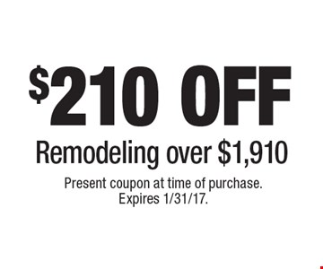 $210off Remodeling over $1,910. Present coupon at time of purchase. Expires 1/31/17.
