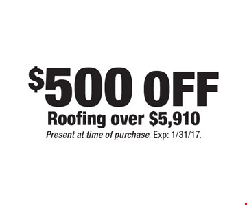 $500off Roofing over $5,910. Present at time of purchase. Exp: 1/31/17.
