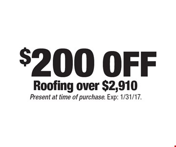 $200off Roofing over $2,910. Present at time of purchase. Exp: 1/31/17.