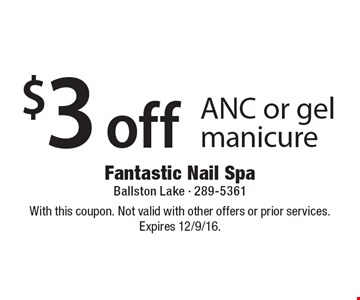 $3 off ANC or gel manicure. With this coupon. Not valid with other offers or prior services. Expires 12/9/16.