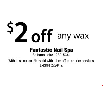 $2 off any wax. With this coupon. Not valid with other offers or prior services. Expires 2/24/17.