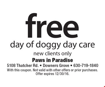 free day of doggy day care new clients only. With this coupon. Not valid with other offers or prior purchases. Offer expires 12/30/16.