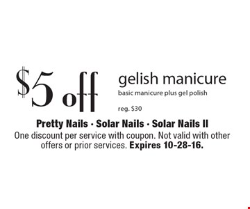 $5 off gelish manicure. Basic manicure plus gel polish reg. $30. One discount per service with coupon. Not valid with other offers or prior services. Expires 10-28-16.