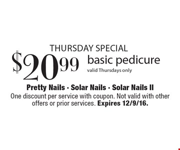 Thursday special $20.99 basic pedicure. valid Thursdays only. One discount per service with coupon. Not valid with other offers or prior services. Expires 12/9/16.