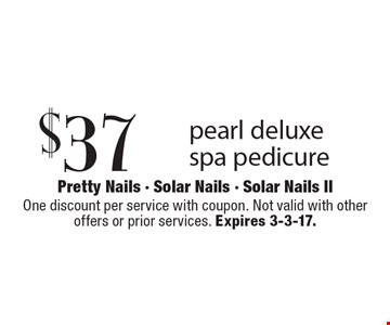 $37 pearl deluxe spa pedicure. One discount per service with coupon. Not valid with other offers or prior services. Expires 3-3-17.