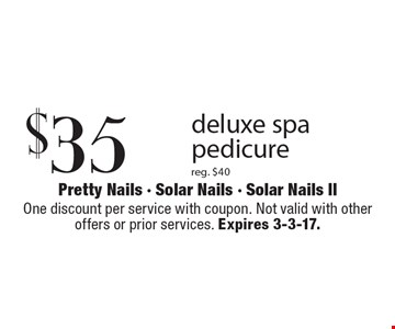 $35 deluxe spa pedicure reg. $40. One discount per service with coupon. Not valid with other offers or prior services. Expires 3-3-17.