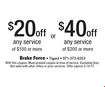 $40 off any service of $200 or more OR $20 off any service of $100 or more. With this coupon. Must present coupon at time of service. Excluding tires. Not valid with other offers or prior services. Offer expires 2-10-17.