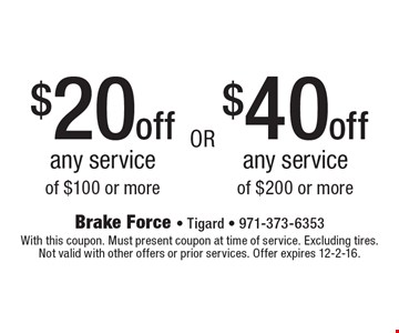 $20 off any service of $100 or more or $40 off any service of $200 or more. With this coupon. Must present coupon at time of service. Excluding tires. Not valid with other offers or prior services. Offer expires 12-2-16.
