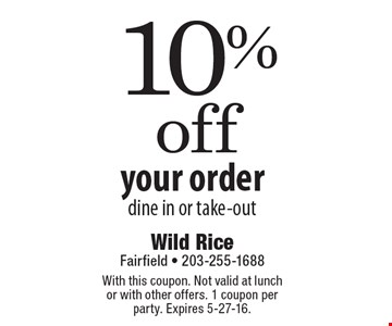 10% off your order, dine in or take-out. With this coupon. Not valid at lunch or with other offers. 1 coupon per party. Expires 5-27-16.