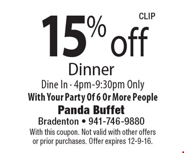 15% off Dinner Dine In. 4pm-9:30pm Only. With Your Party Of 6 Or More People. With this coupon. Not valid with other offers or prior purchases. Offer expires 12-9-16.