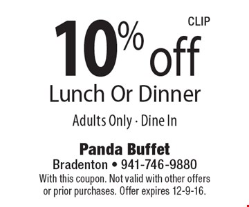 10% off Lunch Or Dinner Adults Only. Dine In. With this coupon. Not valid with other offers or prior purchases. Offer expires 12-9-16.