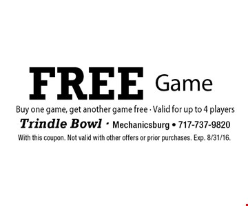 Free Game. Buy one game, get another game free. Valid for up to 4 players. With this coupon. Not valid with other offers or prior purchases. Exp. 8/31/16.