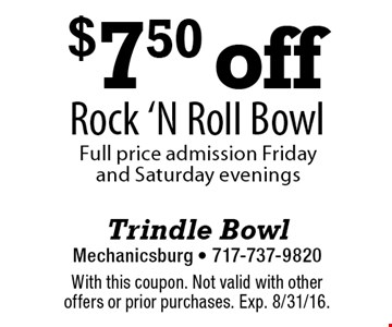 $7.50 off Rock 'N Roll Bowl. Full price admission Friday and Saturday evenings. With this coupon. Not valid with other offers or prior purchases. Exp. 8/31/16.