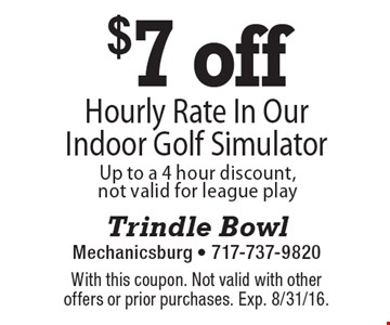 $7 off Hourly Rate In Our Indoor Golf Simulator Up to a 4 hour discount, not valid for league play. With this coupon. Not valid with other offers or prior purchases. Exp. 8/31/16.