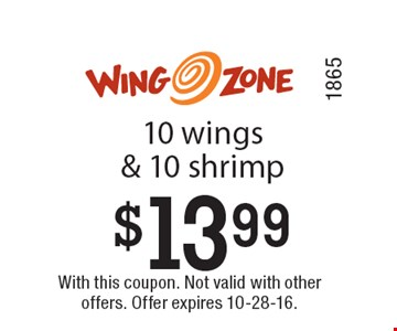 $13.99 10 wings & 10 shrimp. With this coupon. Not valid with other offers. Offer expires 10-28-16. Code1865