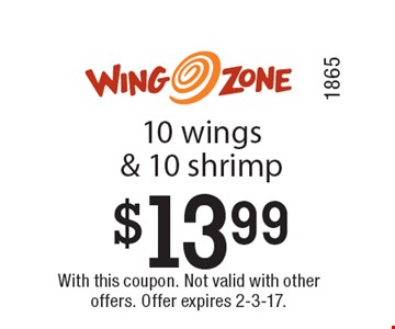 $13.99 10 wings & 10 shrimp. With this coupon. Not valid with other offers. Offer expires 2-3-17. 1865