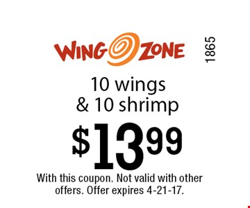 $13.99 10 wings & 10 shrimp. With this coupon. Not valid with other offers. Offer expires 4-21-17.1865
