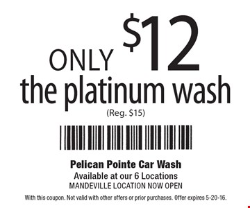 Only $12 the platinum wash (Reg. $15). With this coupon. Not valid with other offers or prior purchases. Offer expires 5-20-16.