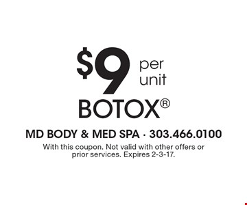 $9 per unit BOTOX. With this coupon. Not valid with other offers or prior services. Expires 2-3-17.