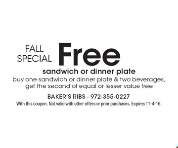 FALL SPECIAL. Free sandwich or dinner plate. Buy one sandwich or dinner plate & two beverages, get the second of equal or lesser value free. With this coupon. Not valid with other offers or prior purchases. Expires 11-4-16.