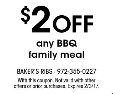 $2 off any BBQ family meal. With this coupon. Not valid with other offers or prior purchases. Expires 2/3/17.