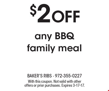 $2 off any BBQ family meal. With this coupon. Not valid with other offers or prior purchases. Expires 3-17-17.