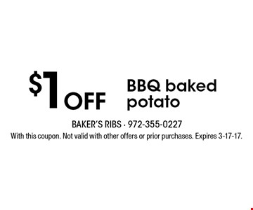 $1 off BBQ baked potato. With this coupon. Not valid with other offers or prior purchases. Expires 3-17-17.