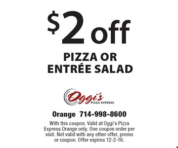 $2 off pizza or entree salad. With this coupon. Valid at Oggi's Pizza Express Orange only. One coupon order per visit. Not valid with any other offer, promo or coupon. Offer expires 12-2-16.