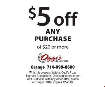 $5 off any purchase of $20 or more. With this coupon. Valid at Oggi's Pizza Express Orange only. One coupon order per visit. Not valid with any other offer, promo or coupon. Offer expires 12-2-16.