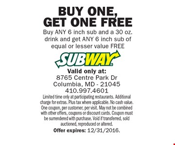 Free 6 inch sub. Buy any 6 inch sub and a 30 oz. drink and get any 6 inch sub of equal or lesser value free. Limited time only at participating restaurants. Additional charge for extras. Plus tax where applicable. No cash value. One coupon, per customer, per visit. May not be combined with other offers, coupons or discount cards. Coupon must be surrendered with purchase. Void if transferred, sold auctioned, reproduced or altered. Offer expires: 12/31/2016.