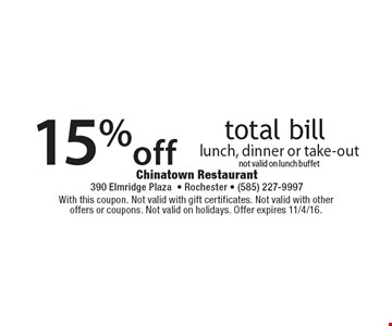 15% off total bill lunch, dinner or take-out. Not valid on lunch buffet. With this coupon. Not valid with gift certificates. Not valid with other offers or coupons. Not valid on holidays. Offer expires 11/4/16.