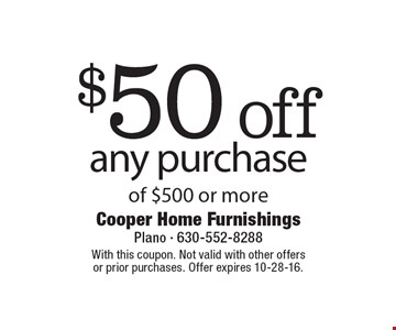 $50 off any purchase of $500 or more. With this coupon. Not valid with other offers or prior purchases. Offer expires 10-28-16.