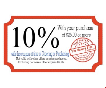 10% with your purchase of $25 or more. With this coupon at time of ordering or purchasing. Not valid with other offer or prior purchases. Excluding tier cakes. Offer expires 1/2017.