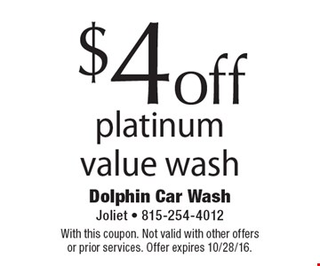 $4off platinum value wash. With this coupon. Not valid with other offers or prior services. Offer expires 10/28/16.