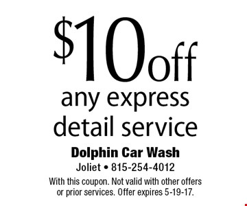 $10 off any express detail service. With this coupon. Not valid with other offers or prior services. Offer expires 5-19-17.
