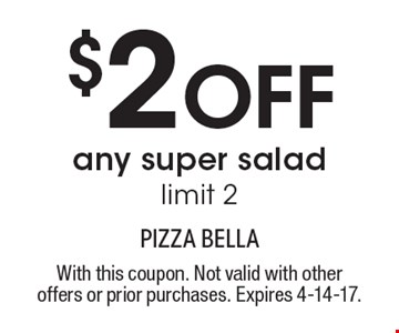 $2 Off any super salad. Limit 2. With this coupon. Not valid with other offers or prior purchases. Expires 4-14-17.