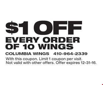 $1 off every order of 10 wings. With this coupon. Limit 1 coupon per visit. Not valid with other offers. Offer expires 12-31-16.