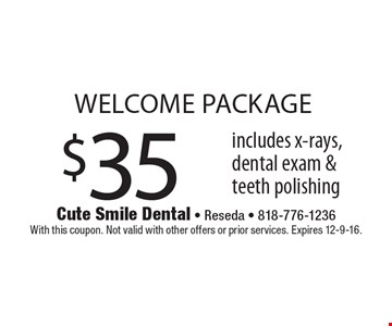 $35 welcome package. Includes x-rays, dental exam & teeth polishing. With this coupon. Not valid with other offers or prior services. Expires 12-9-16.