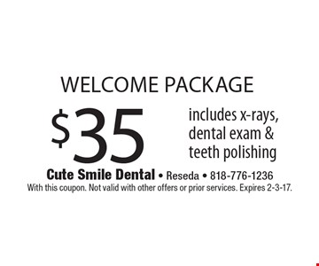 $35 welcome package includes x-rays, dental exam & teeth polishing. With this coupon. Not valid with other offers or prior services. Expires 2-3-17.