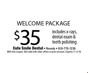 $35 welcome package includes x-rays, dental exam & teeth polishing. With this coupon. Not valid with other offers or prior services. Expires 11-4-16.