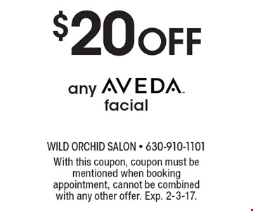 $20 Off any Aveda facial. With this coupon, coupon must be mentioned when booking appointment, cannot be combined with any other offer. Exp. 2-3-17.