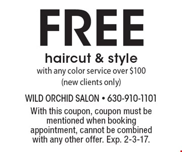 free haircut & style with any color service over $100 (new clients only). With this coupon, coupon must be mentioned when booking appointment, cannot be combined with any other offer. Exp. 2-3-17.